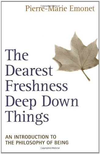 Dearest Freshness Deep down Things An Introduction to the Philosophy of Being N/A edition cover