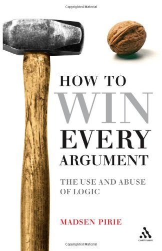 How to Win Every Argument The Use and Abuse of Logic  2007 edition cover