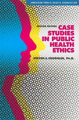 Case Studies in Public Health Ethics  2nd 2009 edition cover