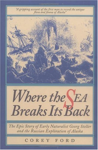 Where the Sea Breaks Its Back The Epic Story - Georg Steller and the Russian Exploration of AK 2nd (Reprint) 9780882403946 Front Cover