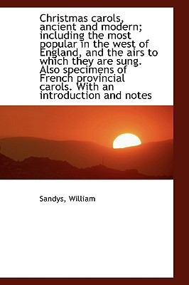 Christmas Carols, Ancient and Modern; Including the Most Popular in the West of England, and the Air  N/A edition cover