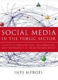 Social Media in the Public Sector A Guide to Participation, Collaboration and Transparency in the Networked World  2013 edition cover