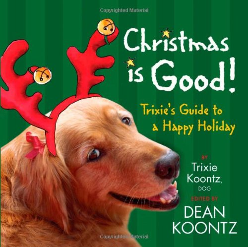 Christmas Is Good! Trixie's Guide to a Happy Holiday  2009 9781401322946 Front Cover