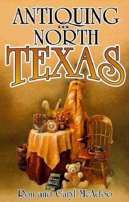 Antiquing in North Texas A Guide to Antique Shops, Malls and Flea Markets N/A 9781556226946 Front Cover