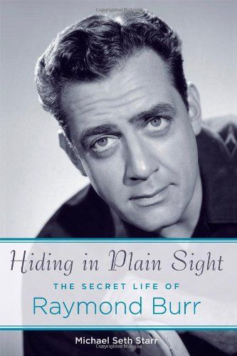 Hiding in Plain Sight The Secret Life of Raymond Burr N/A 9781557836946 Front Cover
