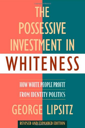 Possessive Investment in Whiteness How White People Profit from Identity Politics 2nd 2006 (Revised) edition cover