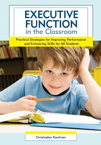 Executive Function in the Classroom Practical Strategies for Improving Performance and Enhancing Skills for All Students  2010 edition cover