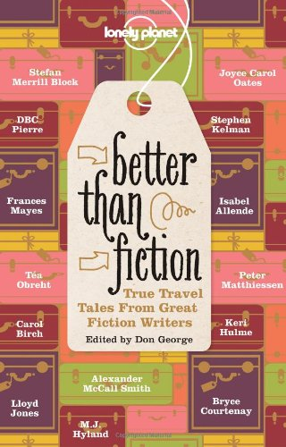 Better Than Fiction True Travel Tales from Great Fiction Writers  2012 edition cover