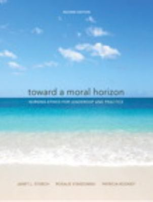 Toward a Moral Horizon Nursing Ethics for Leadership and Practice 2nd 2013 9780135074947 Front Cover