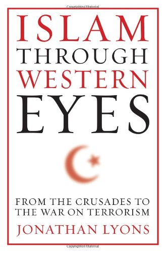 Islam Through Western Eyes From the Crusades to the War on Terrorism  2012 9780231158947 Front Cover