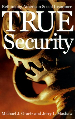 True Security Rethinking American Social Insurance  1999 9780300081947 Front Cover
