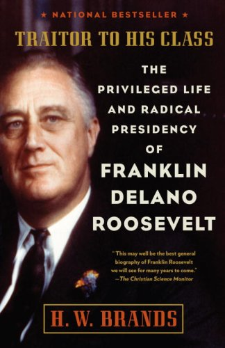 Traitor to His Class The Privileged Life and Radical Presidency of Franklin Delano Roosevelt  2009 edition cover