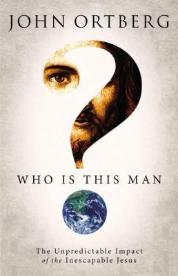 Who Is This Man? The Unpredictable Impact of the Inescapable Jesus  2012 edition cover