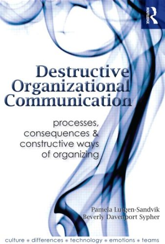 Destructive Organizational Communication Processes, Consequences, and Constructive Ways of Organizing  2009 edition cover