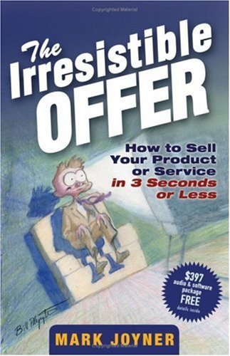 Irresistible Offer How to Sell Your Product or Service in 3 Seconds or Less  2005 edition cover