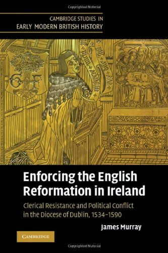 Enforcing the English Reformation in Ireland Clerical Resistance and Political Conflict in the Diocese of Dublin, 1534-1590  2011 9780521369947 Front Cover