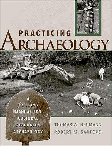 Practicing Archaeology A Training Manual for Cultural Resources Archaeology  2001 9780759100947 Front Cover