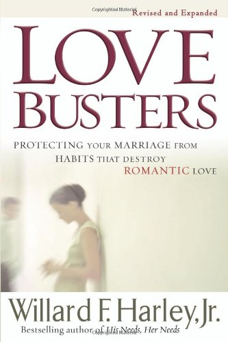 Love Busters Protecting Your Marriage from Habits That Destroy Romantic Love Revised edition cover