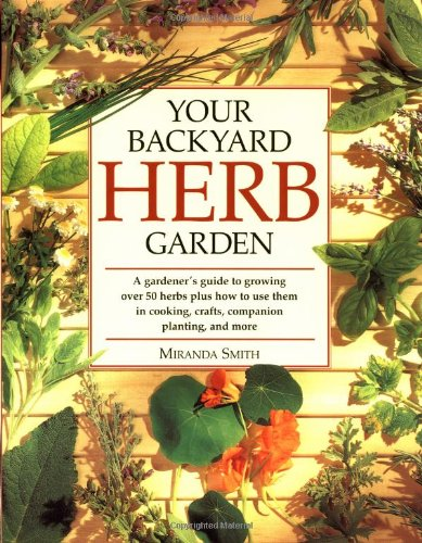 Your Backyard Herb Garden A Gardener's Guide to Growing over 50 Herbs Plus How to Use Them in Cooking, Crafts, Companion Planting and More  1999 (Revised) 9780875969947 Front Cover