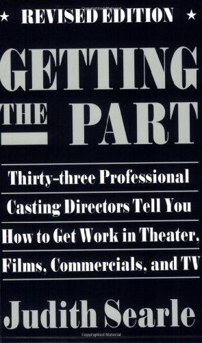 Getting the Part Thirty-Three Professional Casting Directors Tell You How to Get Work in Theater, Films, Commercials, and TV 2nd 1995 (Revised) edition cover