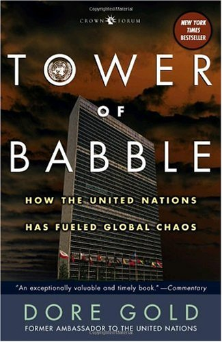 Tower of Babble How the United Nations Has Fueled Global Chaos  2005 9781400054947 Front Cover