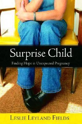 Surprise Child Finding Hope in Unexpected Pregnancy  2006 9781400070947 Front Cover