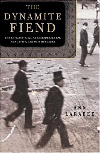 Dynamite Fiend : The Chilling Tale of a Confederate Spy, Con Artist, and Mass Murderer  2005 9781403967947 Front Cover