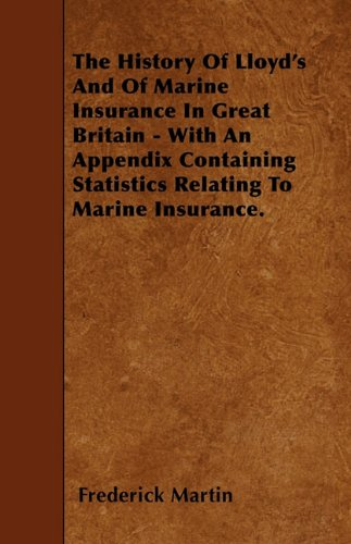 The History Of Lloyd's And Of Marine Insurance In Great Britain - With An Appendix Containing Statistics Relating To Marine Insurance.  0 edition cover