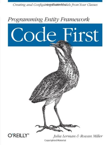 Programming Entity Framework Code First Creating and Configuring Data Models from Your Classes  2011 edition cover
