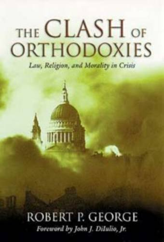 Clash of Orthodoxies Law, Religion, and Morality in Crisis Reprint  edition cover