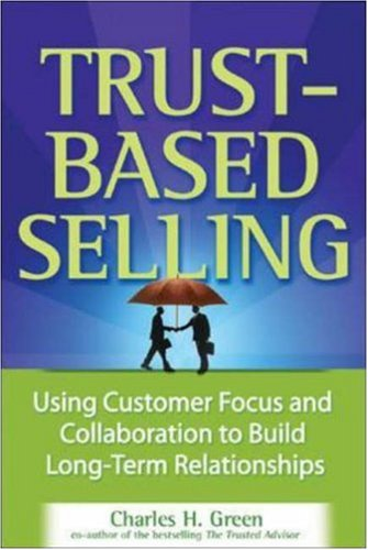 Trust-Based Selling Using Customer Focus and Collaboration to Build Long-Term Relationships  2006 edition cover