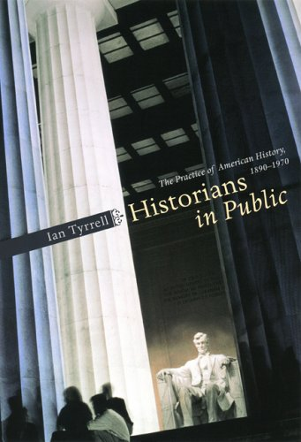 Historians in Public The Practice of American History, 1890-1970  2005 edition cover