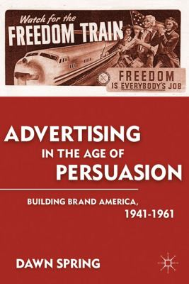 Advertising in the Age of Persuasion Building Brand America, 1941-1961  2011 9780230116948 Front Cover