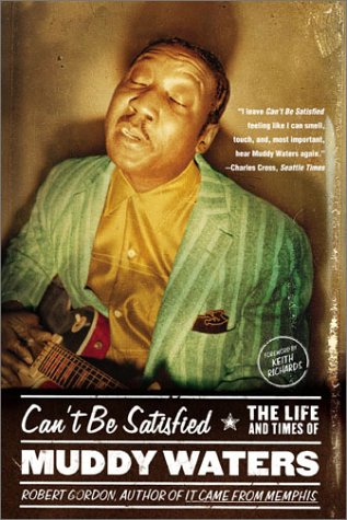 Can't Be Satisfied The Life and Times of Muddy Waters Reprint  edition cover