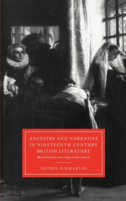 Ancestry and Narrative in Nineteenth-Century British Literature Blood Relations from Edgeworth to Hardy  1998 9780521560948 Front Cover