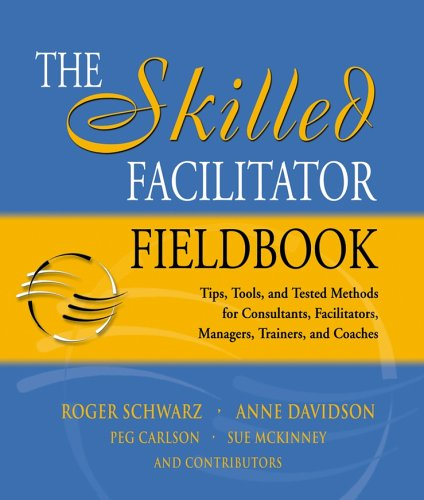 Skilled Facilitator Fieldbook Tips, Tools, and Tested Methods for Consultants, Facilitators, Managers, Trainers, and Coaches  2005 edition cover