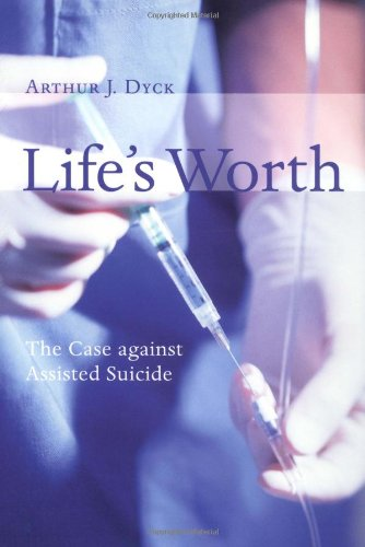 Life's Worth The Case Against Assisted Suicide  2002 edition cover