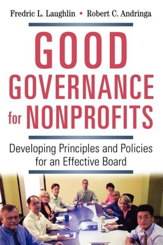 Good Governance for Nonprofits Developing Principles and Policies for an Effective Board  2007 edition cover