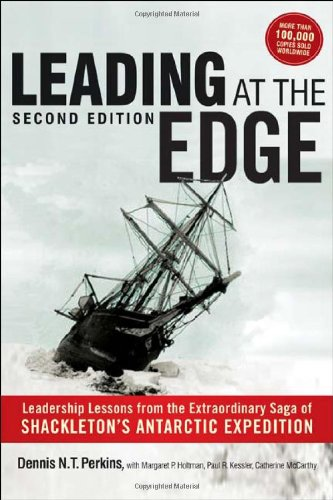 Leading at the Edge Leadership Lessons from the Extraordinary Saga of Shackleton's Antarctic Expedition 2nd 2012 edition cover