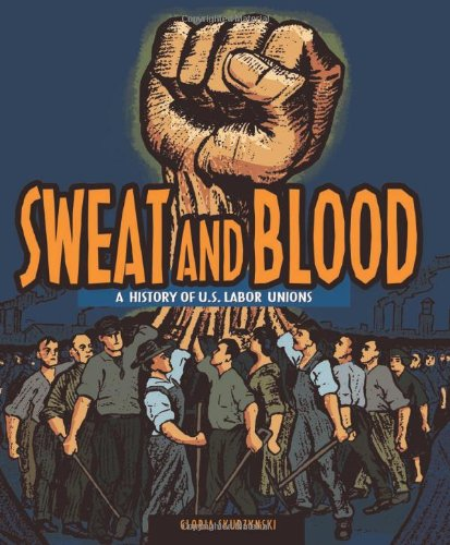 Sweat and Blood A History of U. S. Labor Unions  2009 edition cover