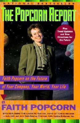 Popcorn Report Faith Popcorn on the Future of Your Company, Your World, Your Life  1992 9780887305948 Front Cover