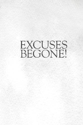 Excuses Begone! How to Change Lifelong, Self-Defeating Thinking Habits  2011 9781401922948 Front Cover
