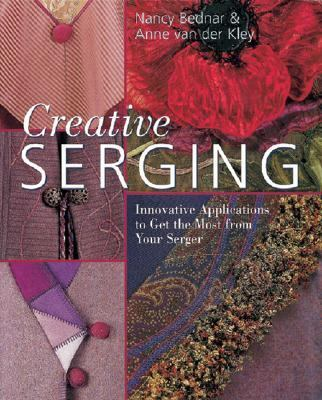 Creative Serging Innovative Applications to Get the Most from Your Serger  2005 9781402714948 Front Cover