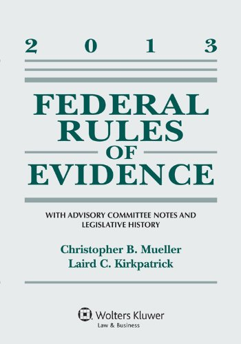 Federal Rules of Evidence: With Advisory Committee Notes and Legislative History  2013 edition cover