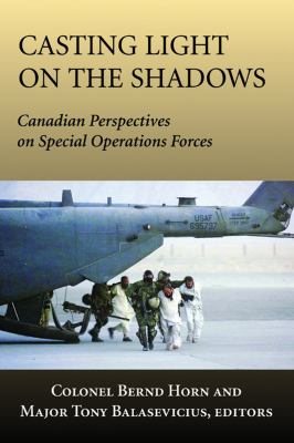 Casting Light on the Shadows Canadian Perspectives on Special Operations Forces  2006 9781550026948 Front Cover
