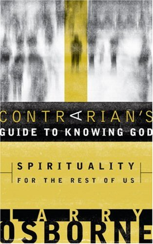 Contrarian's Guide to Knowing God Spirituality for the Rest of Us  2007 edition cover