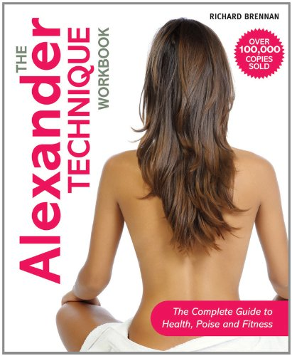 Alexander Technique Workbook The Complete Guide to Health, Poise and Fitness  2010 9781843405948 Front Cover