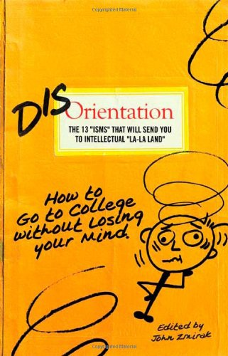 Disorientation : The 13 ISMS That Will Send You to Intellectual la-la Land : How to Go to College Without Losing Your Mind N/A edition cover