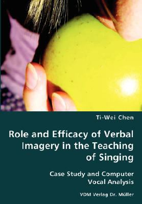 Role and Efficacy of Verbal Imagery in the Teaching of Singing  N/A 9783836429948 Front Cover