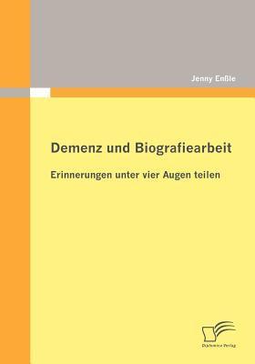 Demenz und Biografiearbeit Erinnerungen Unter Vier Augen Teilen  2010 9783836685948 Front Cover